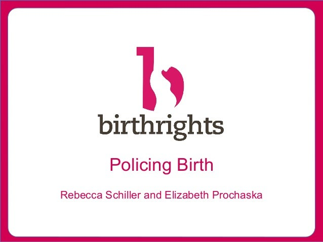Policing Birth Rebecca Schiller and Elizabeth Prochaska