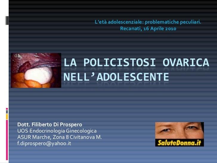 Dott. Filiberto Di Prospero UOS Endocrinologia Ginecologica ASUR Marche, Zona 8 Civitanova M. [email_address] L'età adoles...