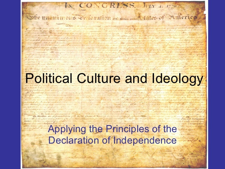 Political Culture and Ideology Applying the Principles of the Declaration of Independence