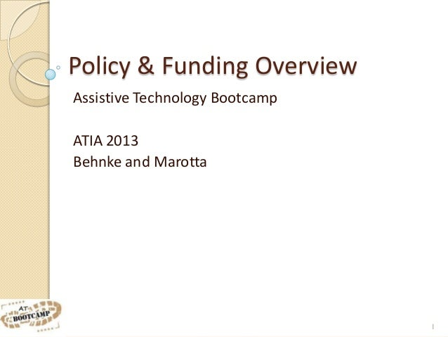 Policy & Funding OverviewAssistive Technology BootcampATIA 2013Behnke and Marotta                                1