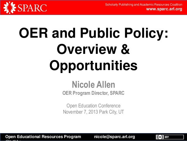 Scholarly Publishing and Academic Resources Coalition  www.sparc.arl.org  OER and Public Policy: Overview & Opportunities ...