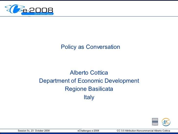 Policy as Conversation Alberto Cottica Department of Economic Development Regione Basilicata Italy