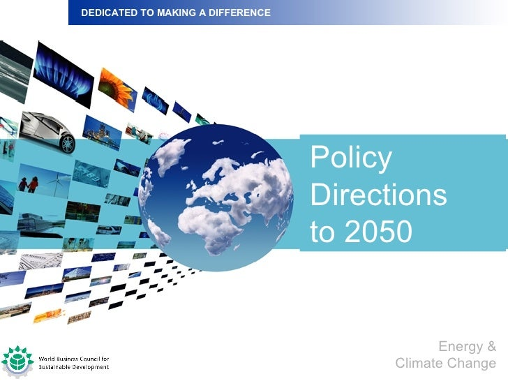 Policy Directions to 2050 DEDICATED TO MAKING A DIFFERENCE Energy & Climate Change