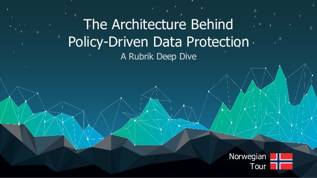 The Architecture Behind Policy-Driven Data Protection A Rubrik Deep Dive Norwegian Tour