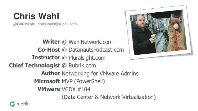 Chris Wahl Writer Co-Host Instructor Chief Technologist Author Microsoft VMware @ WahlNetwork.com @ DatanautsPodcast.com @...