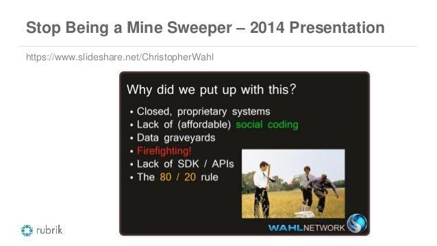 Stop Being a Mine Sweeper – 2014 Presentation https://www.slideshare.net/ChristopherWahl