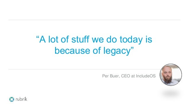 """""""A lot of stuff we do today is because of legacy"""" Per Buer, CEO at IncludeOS"""