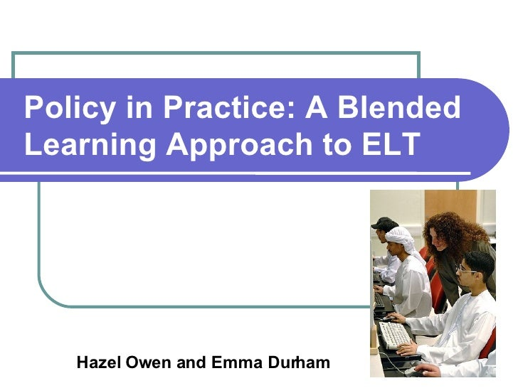 Policy in Practice: A Blended Learning Approach to ELT   Hazel Owen and Emma Durham