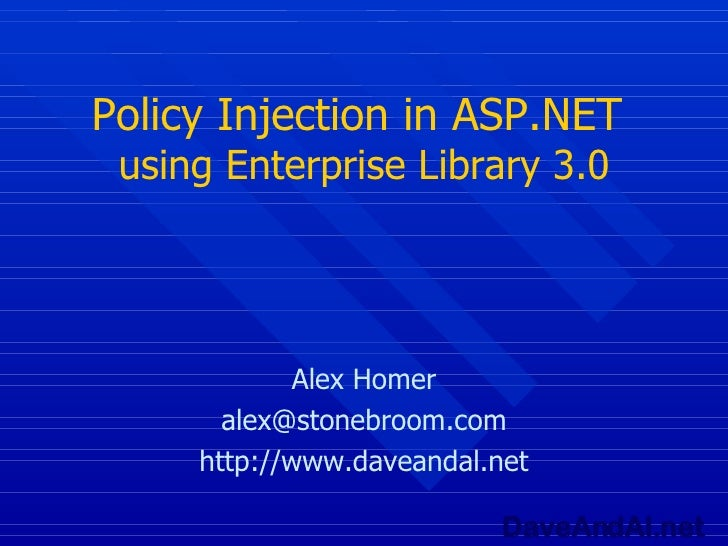 Policy Injection in ASP.NET  using Enterprise Library 3.0 Alex Homer [email_address] http://www.daveandal.net