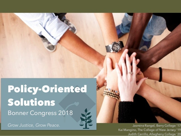 Policy-Oriented Solutions Bonner Congress 2018 Jasmine Rangel, Berry College '17 Kai Mangino, The College of New Jersey '1...