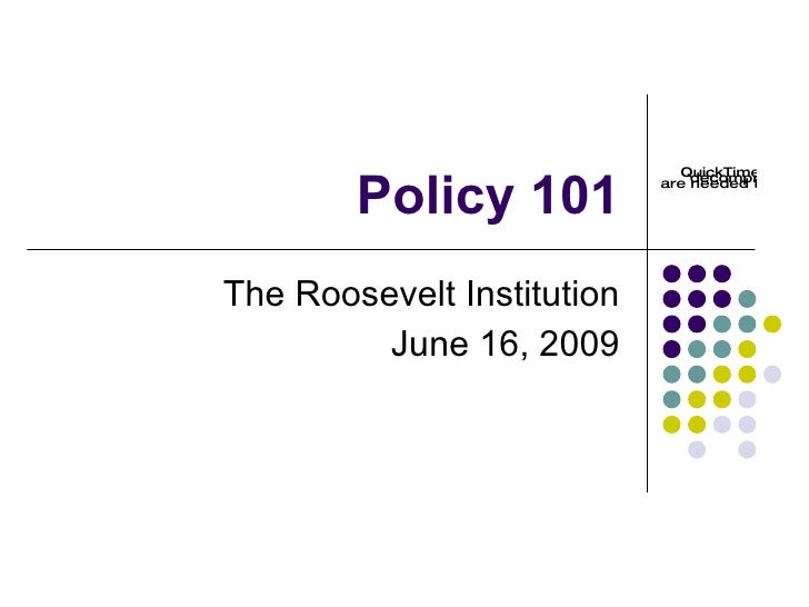 Policy 101 The Roosevelt Institution June 16, 2009