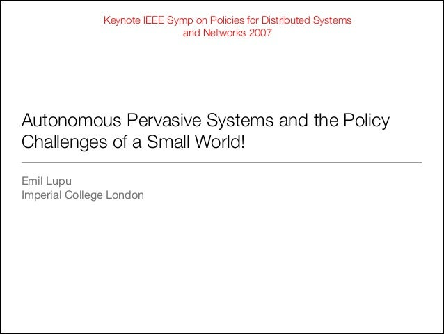 Keynote IEEE Symp on Policies for Distributed Systems and Networks 2007  Autonomous Pervasive Systems and the Policy Chall...