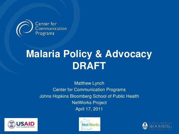 Malaria Policy & Advocacy         DRAFT                   Matthew Lynch        Center for Communication Programs  Johns Ho...