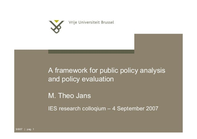 9/6/07 | pag. 1 A framework for public policy analysis and policy evaluation M. Theo Jans IES research colloqium – 4 Septe...
