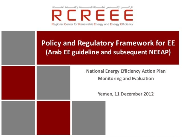 Policy and Regulatory Framework for EE (Arab EE guideline and subsequent NEEAP)             National Energy Efficiency Act...