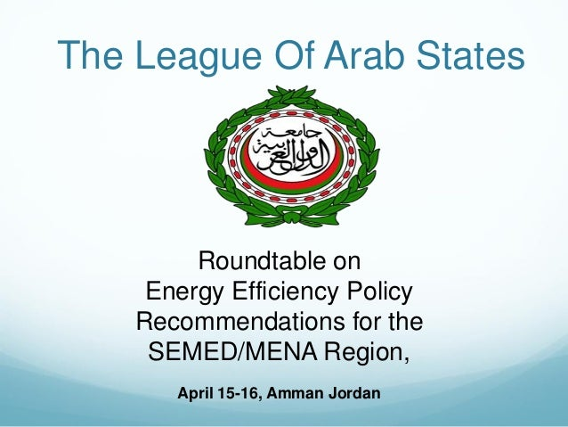 The League Of Arab States         Roundtable on     Energy Efficiency Policy    Recommendations for the     SEMED/MENA Reg...