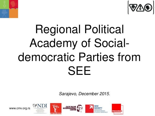 Regional Political Academy of Social- democratic Parties from SEE Sarajevo, December 2015. www.cmv.org.rs