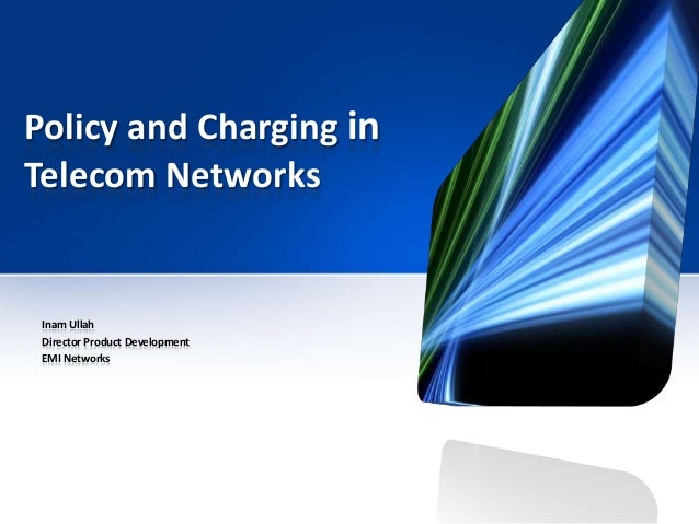 Policy and Charging in Telecom Networks  Inam Ullah Director Product Development EMI Networks