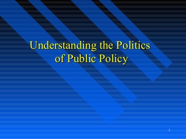 1Understanding the PoliticsUnderstanding the Politicsof Public Policyof Public Policy