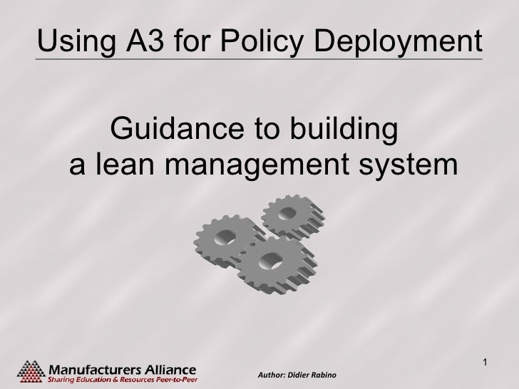 <ul><li>Guidance to building a lean management system </li></ul>Using A3 for Policy Deployment