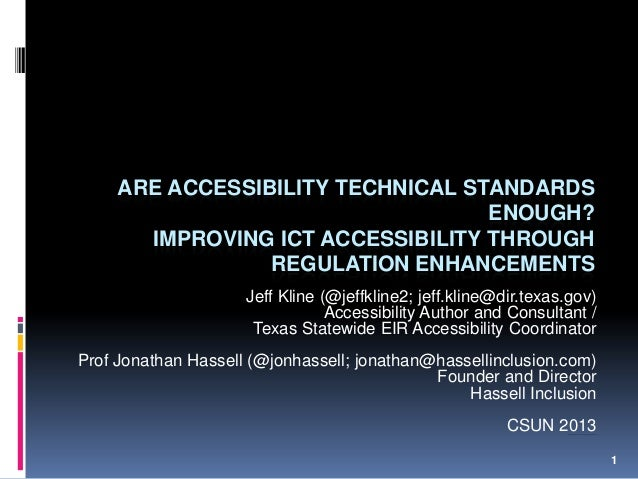 1 ARE ACCESSIBILITY TECHNICAL STANDARDS ENOUGH? IMPROVING ICT ACCESSIBILITY THROUGH REGULATION ENHANCEMENTS Jeff Kline (@j...