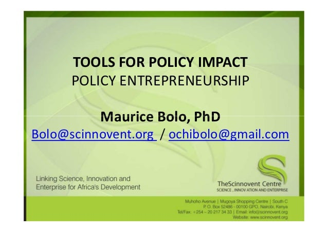 TOOLS FOR POLICY IMPACT      POLICY ENTREPRENEURSHIP          Maurice Bolo, PhDBolo@scinnovent.org / ochibolo@gmail.com