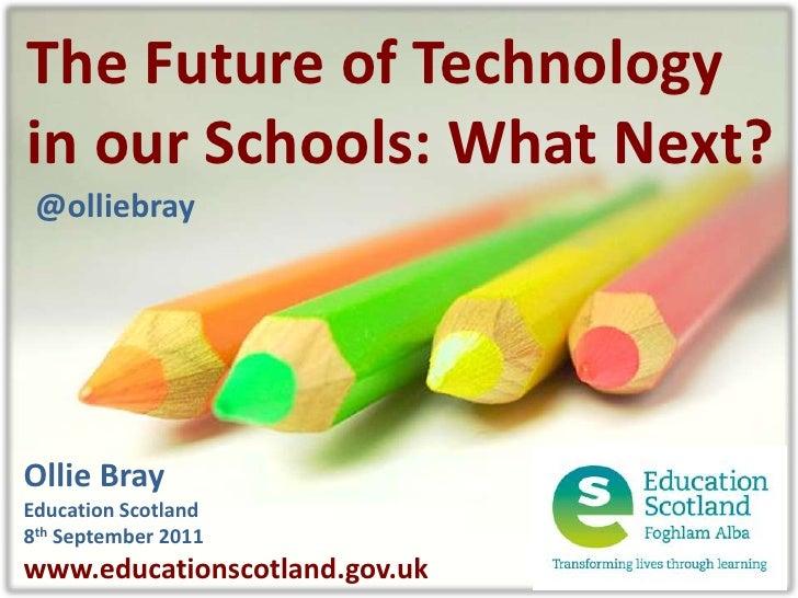 The Future of Technology<br />in our Schools: What Next?<br />@olliebray<br />Ollie Bray<br />Education Scotland<br />8th ...