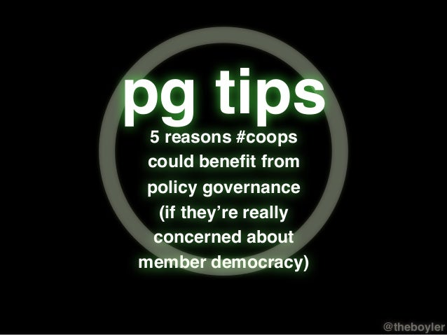 pg tips 5 reasons #coops could benefit from policy governance (if they're really concerned about member democracy)  @theboy...