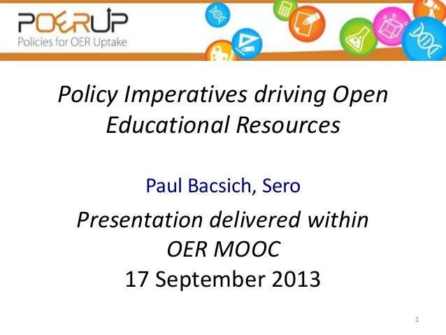 Policy Imperatives driving Open Educational Resources Paul Bacsich, Sero Presentation delivered within OER MOOC 17 Septemb...
