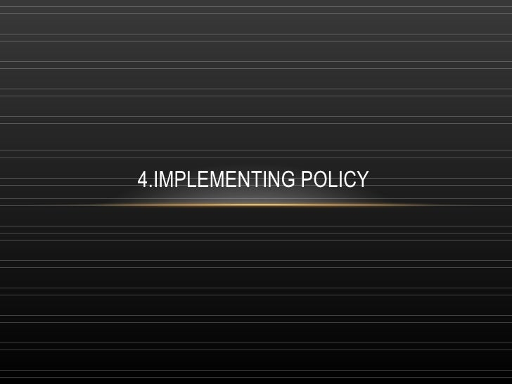 4.IMPLEMENTING POLICY