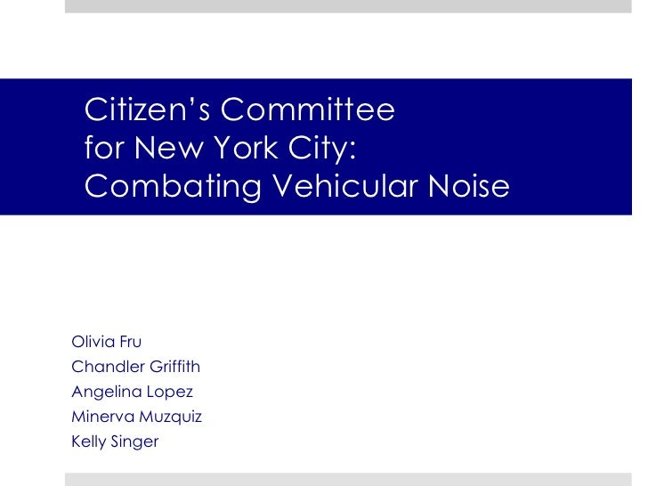 Citizen's Committeefor New York City:  Combating Vehicular Noise <br />Olivia Fru<br />Chandler Griffith<br />Angelina Lop...