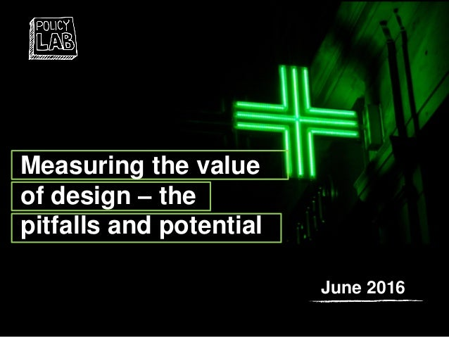 Measuring the value of design – the pitfalls and potential June 2016