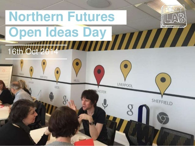 Northern Futures  Open Ideas Day  16th Oct 2014