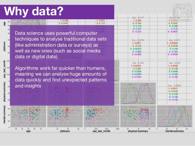 Why data? Data science uses powerful computer techniques to analyse traditional data sets (like administration data or sur...