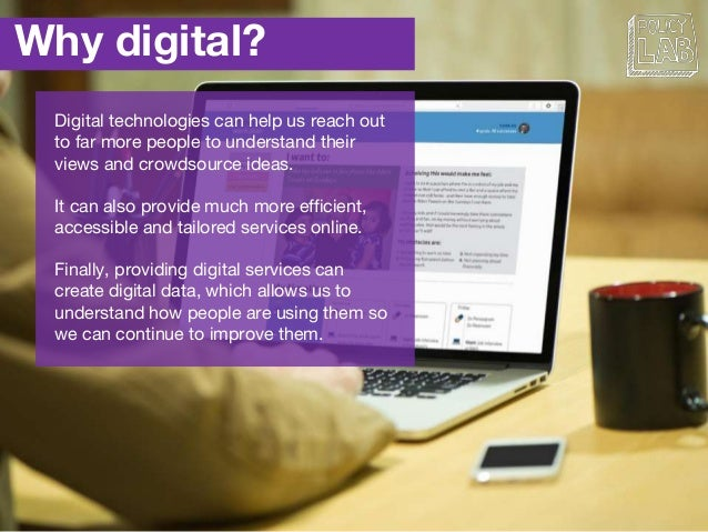 Why digital? Digital technologies can help us reach out to far more people to understand their views and crowdsource ideas...