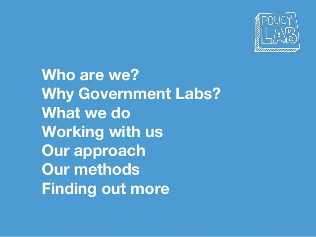 Who are we? Why Government Labs? What we do Working with us Our approach Our methods Finding out more