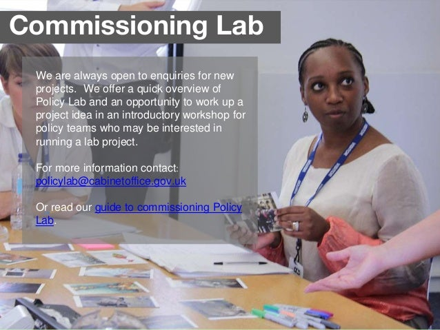 Commissioning Lab We are always open to enquiries for new projects. We offer a quick overview of Policy Lab and an opportu...