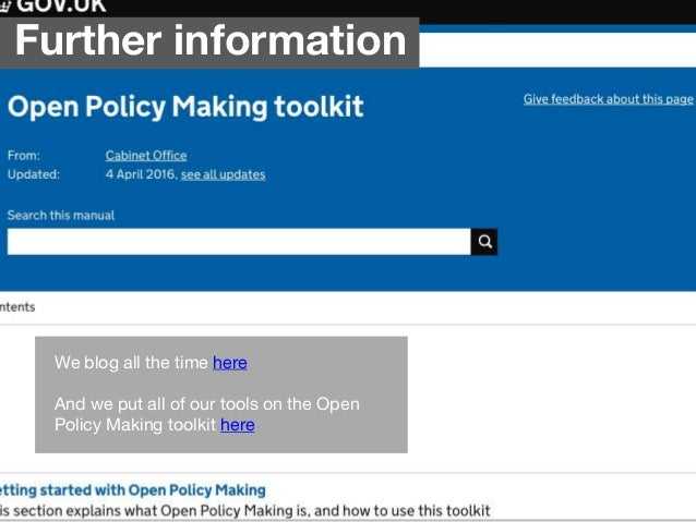 Further information We blog all the time here And we put all of our tools on the Open Policy Making toolkit here