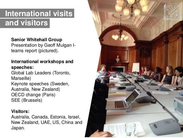 International visits and visitors Senior Whitehall Group Presentation by Geoff Mulgan I- teams report (pictured). Internat...