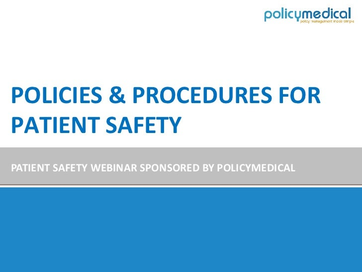 POLICIES & PROCEDURES FORPATIENT SAFETYPATIENT SAFETY WEBINAR SPONSORED BY POLICYMEDICAL