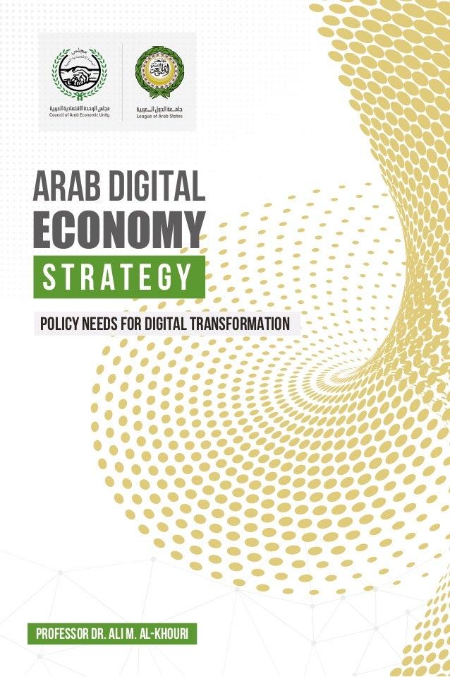 ARAB DIGITAL ECONOMY STRATEGY PROFESSOR DR. ALI M. AL-KHOURI POLICY NEEDS FOR DIGITAL TRANSFORMATION