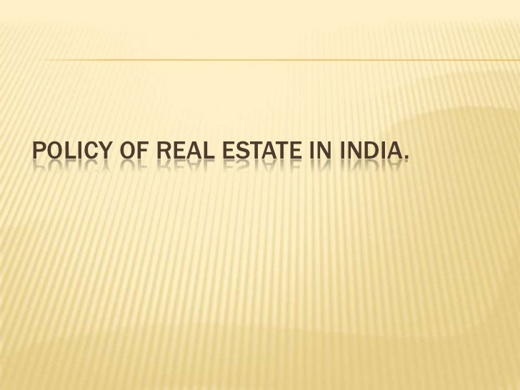 POLICY OF REAL ESTATE IN INDIA.