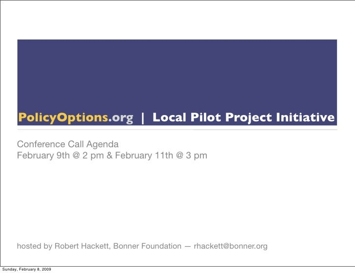 PolicyOptions.org | Local Pilot Project Initiative         Conference Call Agenda        February 9th @ 2 pm & February 11...