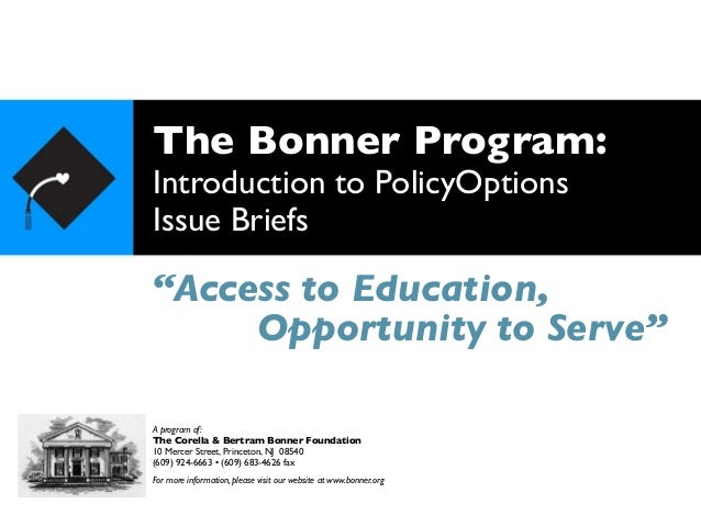 """The Bonner Program: Introduction to PolicyOptions Issue Briefs """"Access to Education, A program of: The Corella & Bertram B..."""