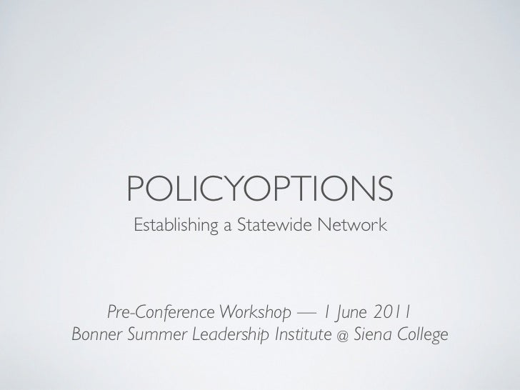 POLICYOPTIONS        Establishing a Statewide Network    Pre-Conference Workshop — 1 June 2011Bonner Summer Leadership Ins...