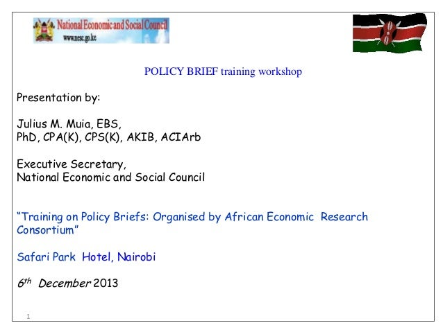 POLICY BRIEF training workshop Presentation by: Julius M. Muia, EBS, PhD, CPA(K), CPS(K), AKIB, ACIArb Executive Secretary...