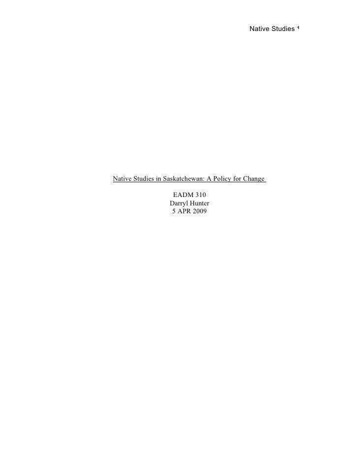 Native Studies 1     Native Studies in Saskatchewan: A Policy for Change                      EADM 310                    ...