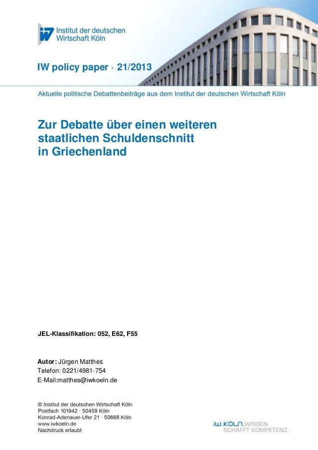 IW policy paper · 21/2013  Zur Debatte über einen weiteren staatlichen Schuldenschnitt in Griechenland  JEL-Klassifikation...