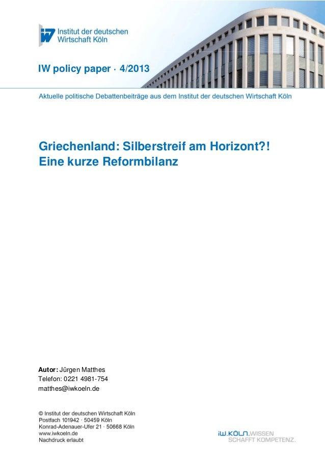 IW policy paper · 4/2013Griechenland: Silberstreif am Horizont?!Eine kurze ReformbilanzAutor: Jürgen MatthesTelefon: 0221 ...