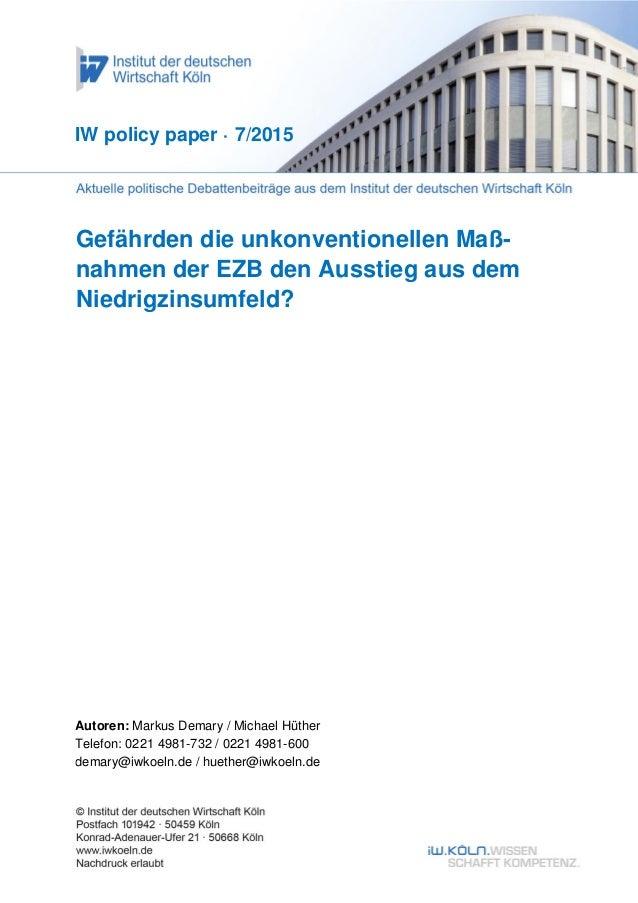 Gefährden die unkonventionellen Maß- nahmen der EZB den Ausstieg aus dem Niedrigzinsumfeld? IW policy paper · 7/2015 Autor...